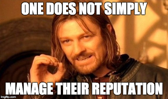 one does not simply reputation management